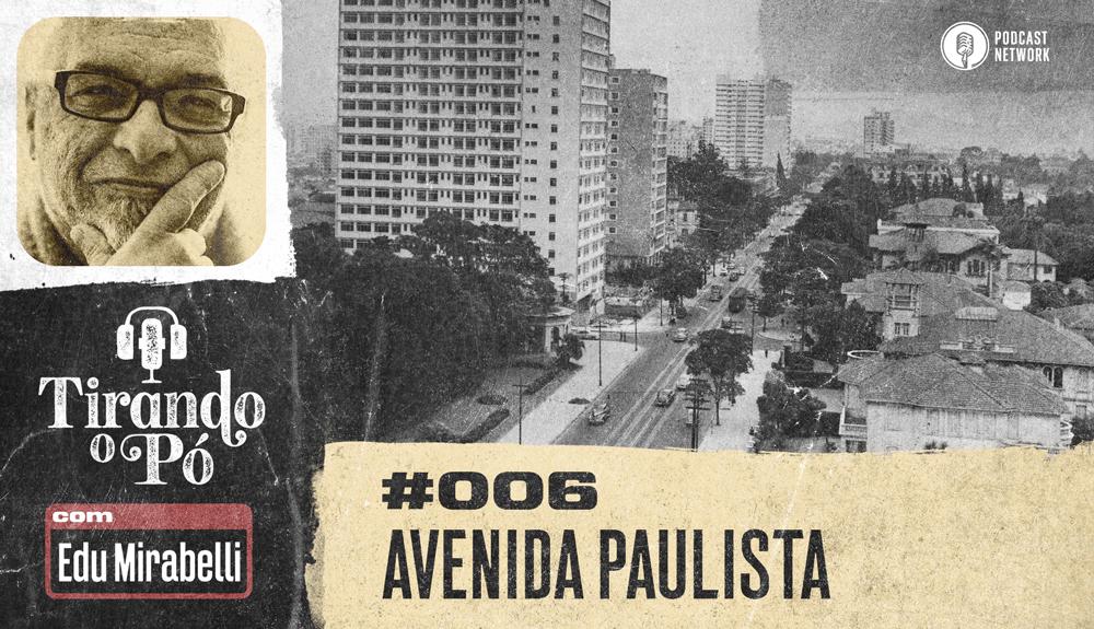 Tirando o Pó 006 – Avenida Paulista