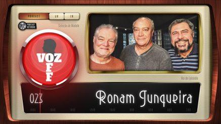 VOZ OFF 023 – Ronam Junqueira