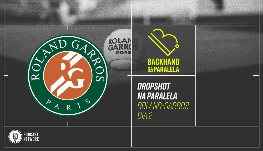 Backhand na Paralela – Dropshot na Paralela Roland-Garros dia 02