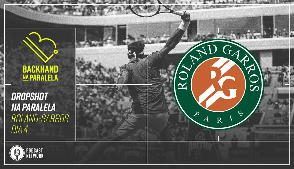 Backhand na Paralela – Dropshot na Paralela Roland-Garros dia 04