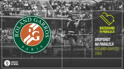 Backhand na Paralela – Dropshot na Paralela Roland-Garros dia 06