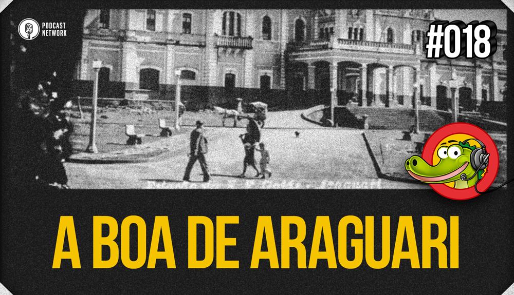 Jacaré BANcast #018 – A Boa de Araguari