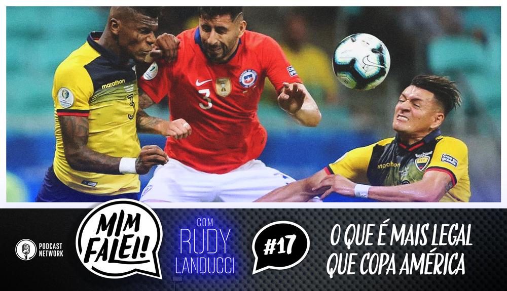 Mim Falei! #17 – O que é mais legal que Copa América