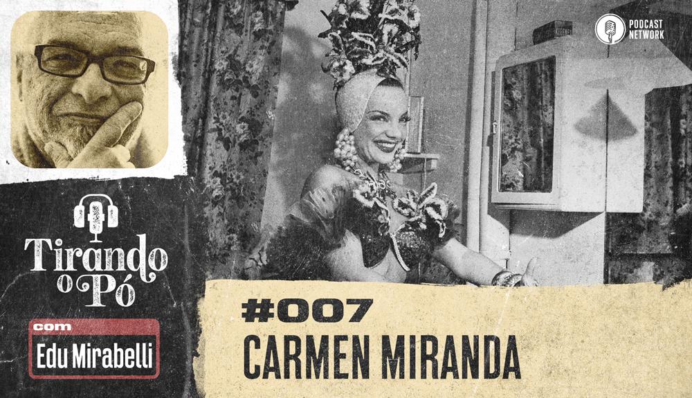 Tirando o Pó 007 – Carmen Miranda