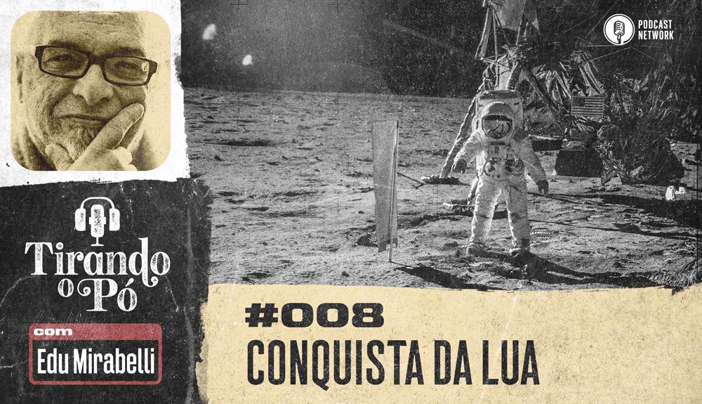 Tirando o Pó 008 – Conquista da lua