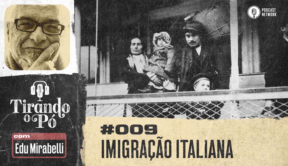 Tirando o Pó 009 – Imigração Italiana