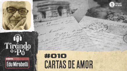 Tirando o Pó 010 – Cartas de amor