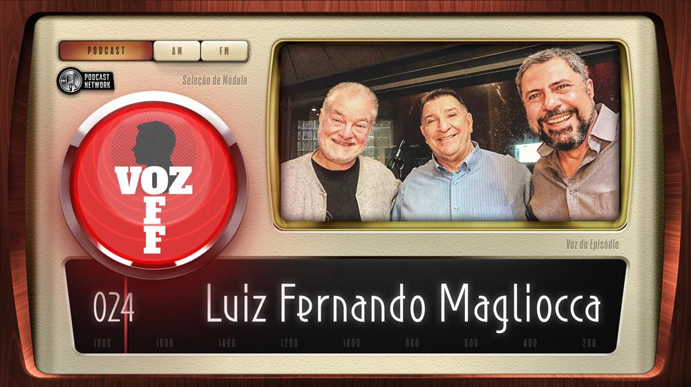 VOZ OFF 024 – Luiz Fernando Magliocca