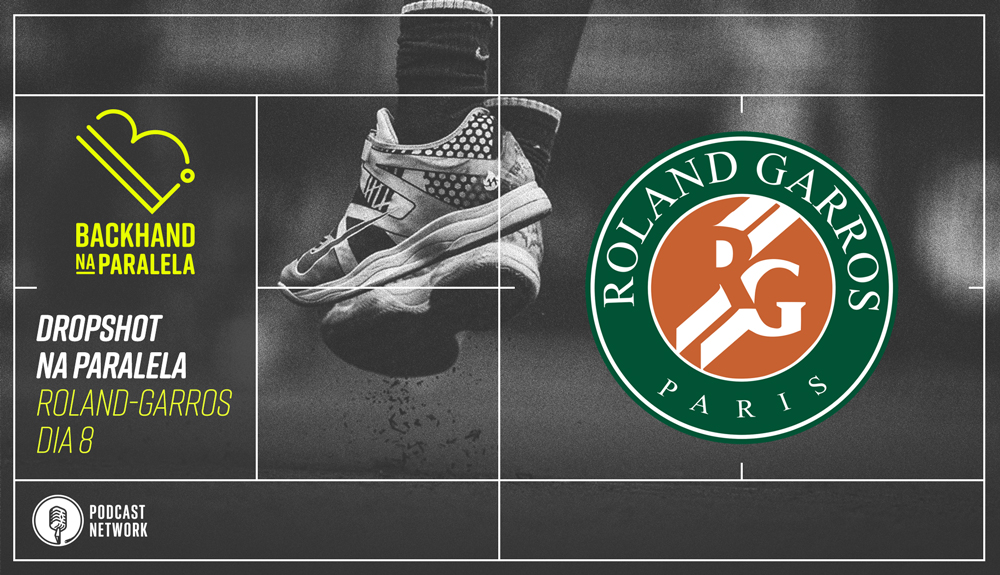 Backhand na Paralela – Dropshot na Paralela Roland-Garros dia 08