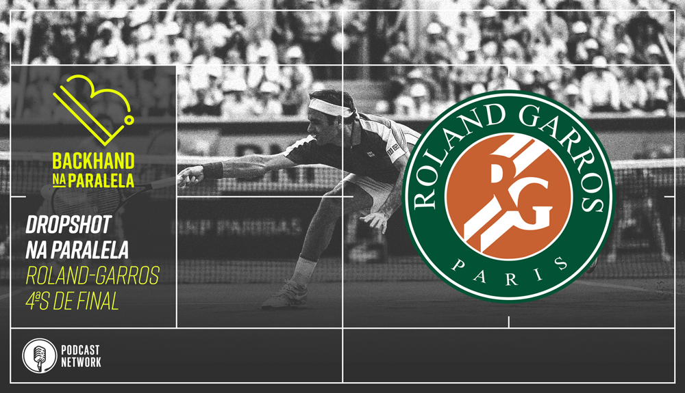Backhand na Paralela – Dropshot na Paralela Roland-Garros dia 10 – Vem FeDal!