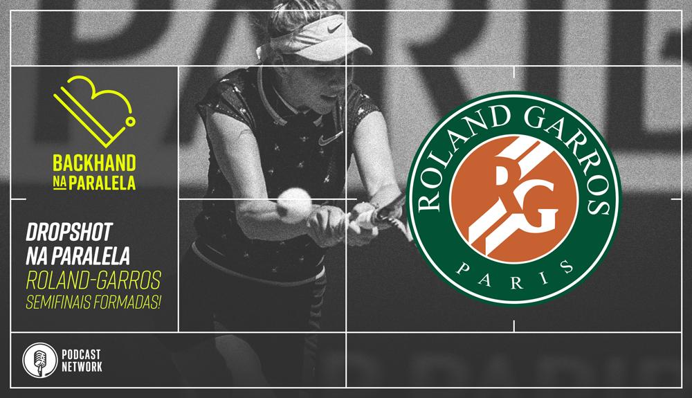 Backhand na Paralela – Dropshot na Paralela Roland-Garros dia 11 – Semifinais definidas!