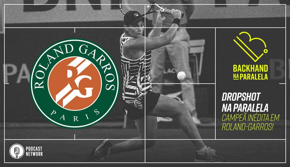 Backhand na Paralela – Dropshot na Paralela Roland-Garros dia 13 – Barty campeã, Djoko marrento.
