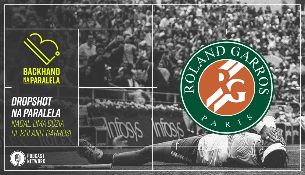 Backhand na Paralela – Dropshot na Paralela Roland-Garros – 12 vezes Nadal!