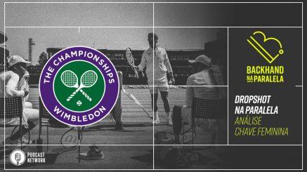 Backhand na Paralela – Dropshot na Paralela Wimbledon – Análise da Chave Feminina