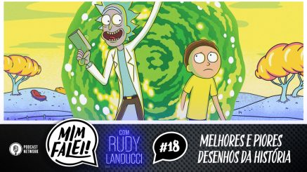 Mim Falei! #18 – Melhores e piores desenhos da história