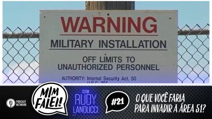 Mim Falei! #21 – O que você faria para invadir a área 51?