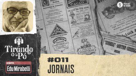 Tirando o Pó 011 – Jornais