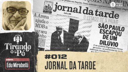 Tirando o Pó 012 – Jornal da Tarde