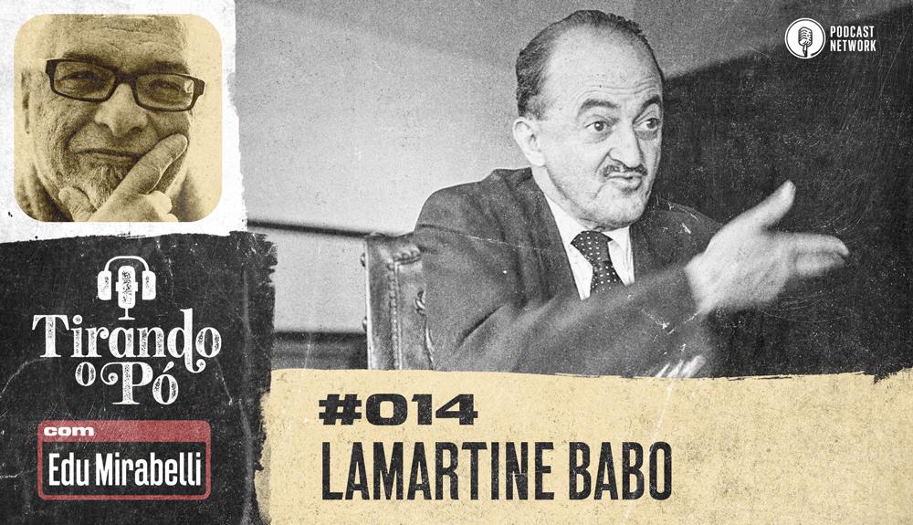 Tirando o Pó 014 – Lamartine Babo