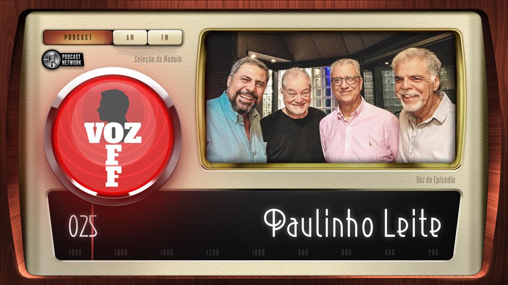 VOZ OFF 025 – Paulinho Leite