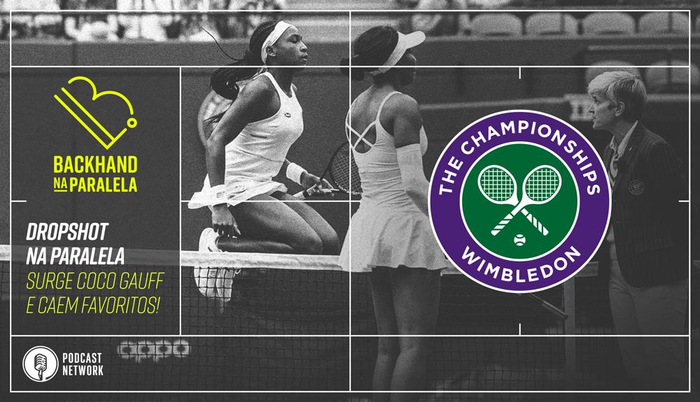 Backhand na Paralela – Dropshot na Paralela Wimbledon – Dia 02 – Coco Gauff!