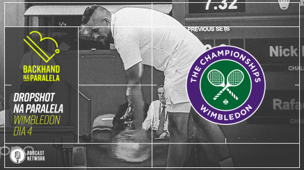 Backhand na Paralela – Dropshot na Paralela Wimbledon – Dia 04 – Ê, Kyrgios…
