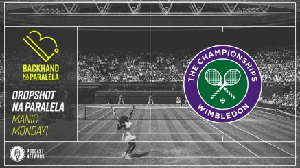 Backhand na Paralela – Dropshot na Paralela Wimbledon – Dia 08 – Manic Monday