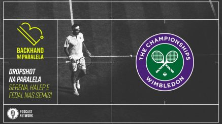 Backhand na Paralela – Dropshot na Paralela Wimbledon – Dia 10 – Semis Definidas!