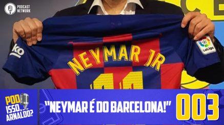 Pod Isso, Arnaldo? #003 – Neymar é do Barcelona!