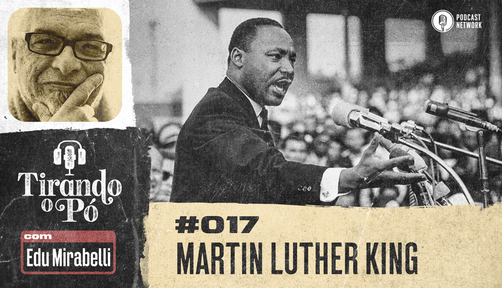 Tirando o Pó 017 – Martin Luther King