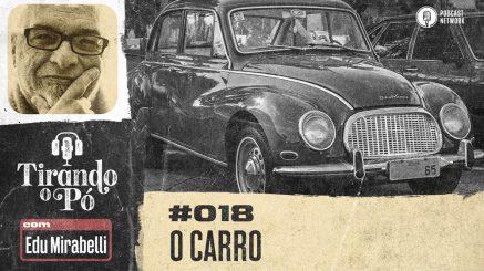 Tirando o Pó 018 – O carro