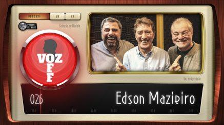 VOZ OFF 026 – Edson Mazieiro