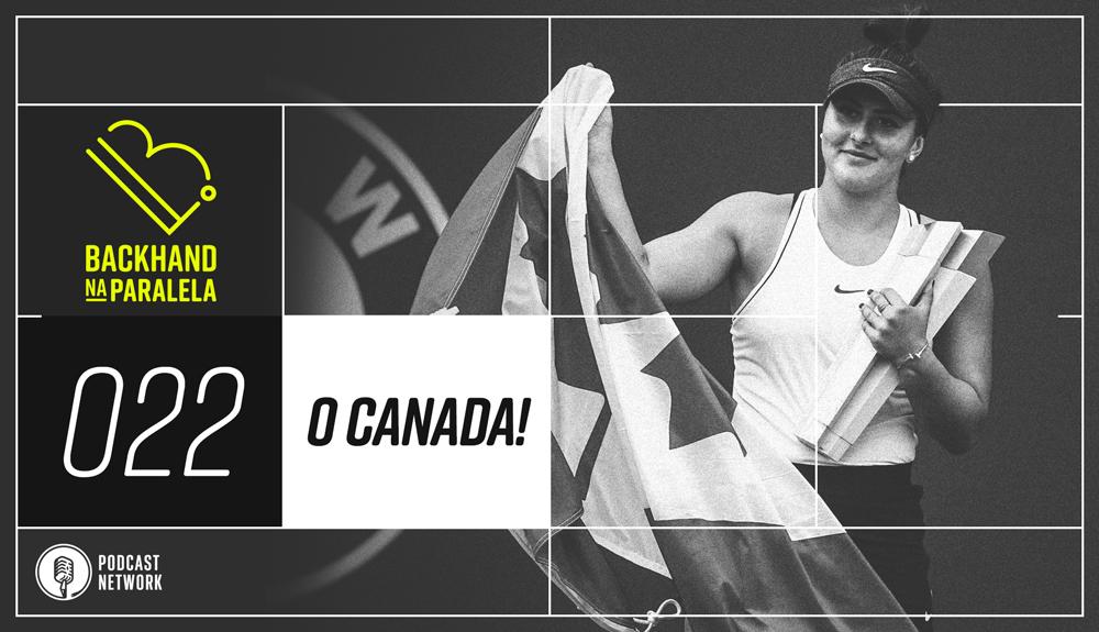 Backhand na Paralela 022 –  O Canada!