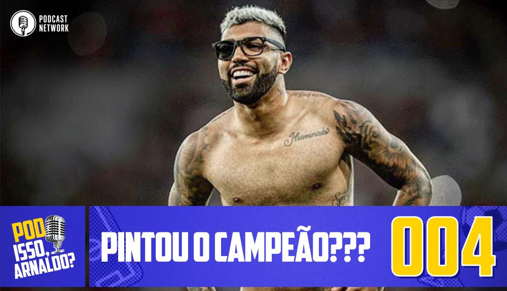 Pod Isso, Arnaldo? #004 – Pintou o campeão???