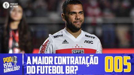 Pod Isso, Arnaldo? #005 – A maior contratação do futebol BR?