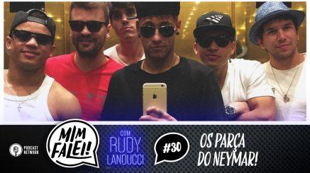 Mim Falei! #30 – Os parça do Neymar!