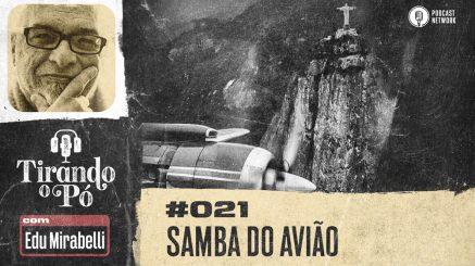 Tirando o Pó 021 – Samba do Avião