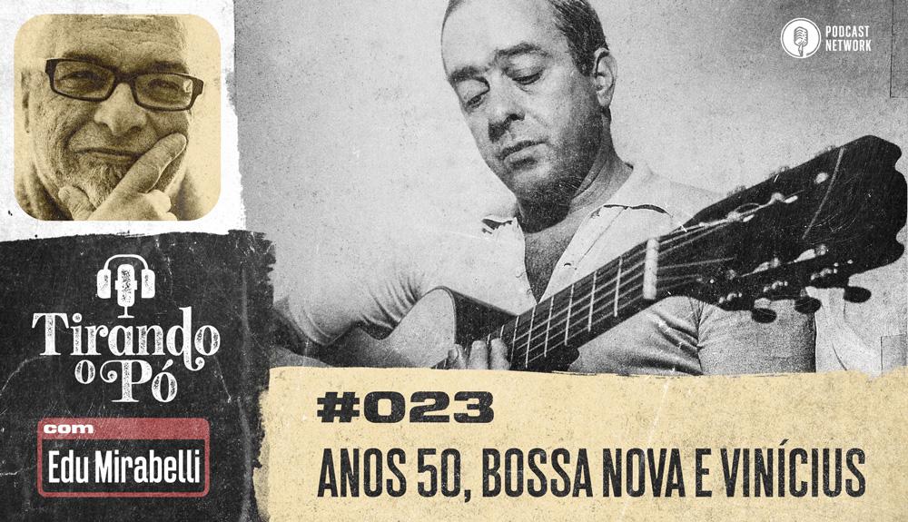Tirando o Pó 023 – Anos 50, Bossa Nova e Vinícius