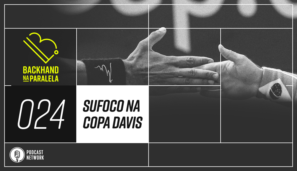 Backhand na Paralela 024 – Sufoco na Copa Davis
