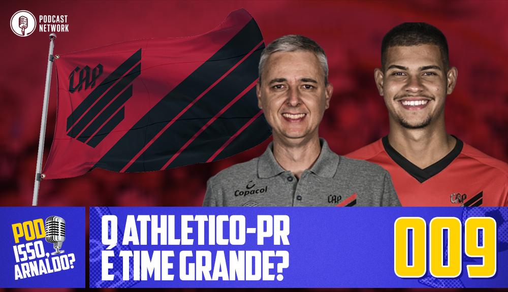 Pod Isso, Arnaldo? #009 – O Athletico-PR é time grande?