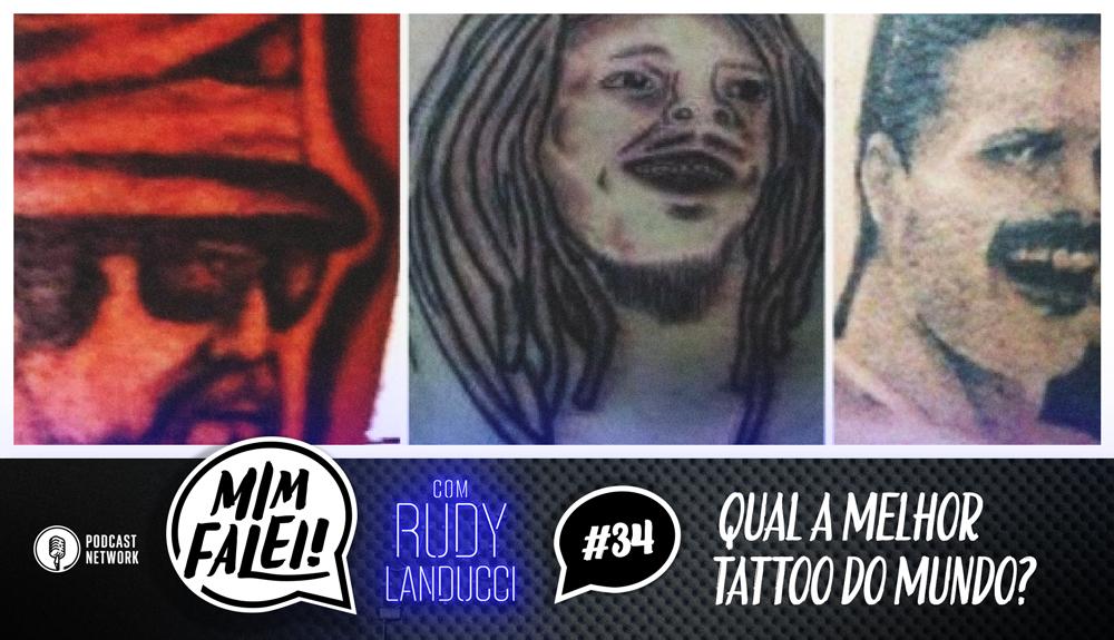 Mim Falei! #34 – Qual a melhor Tattoo do mundo?