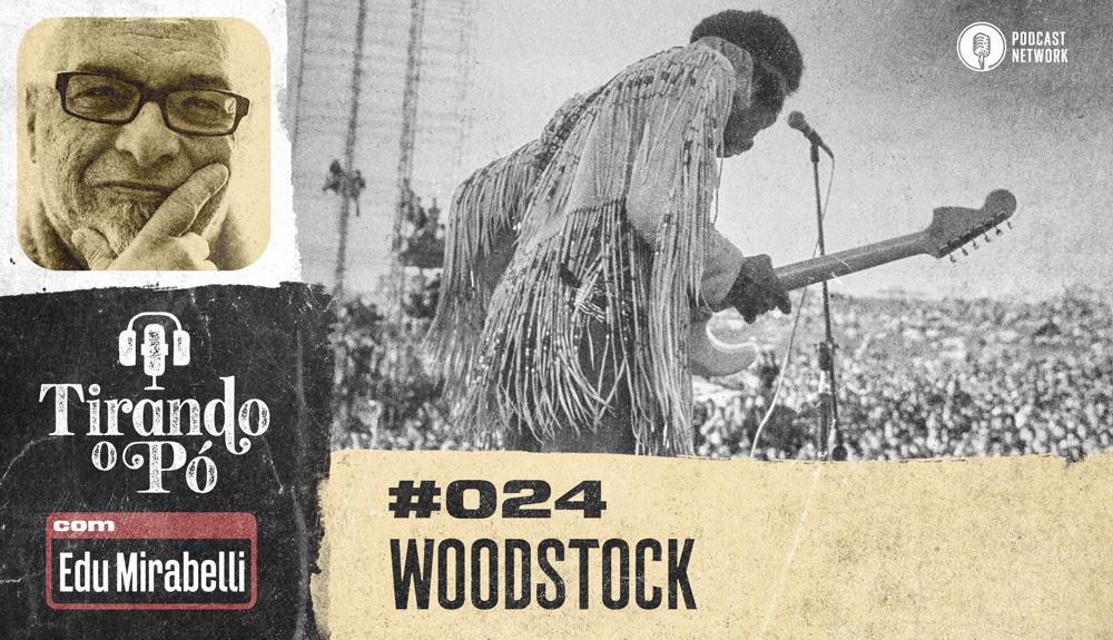 Tirando o Pó 024 – Woodstock