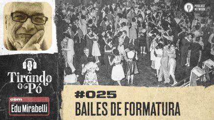 Tirando o Pó 025 – Bailes de Formatura