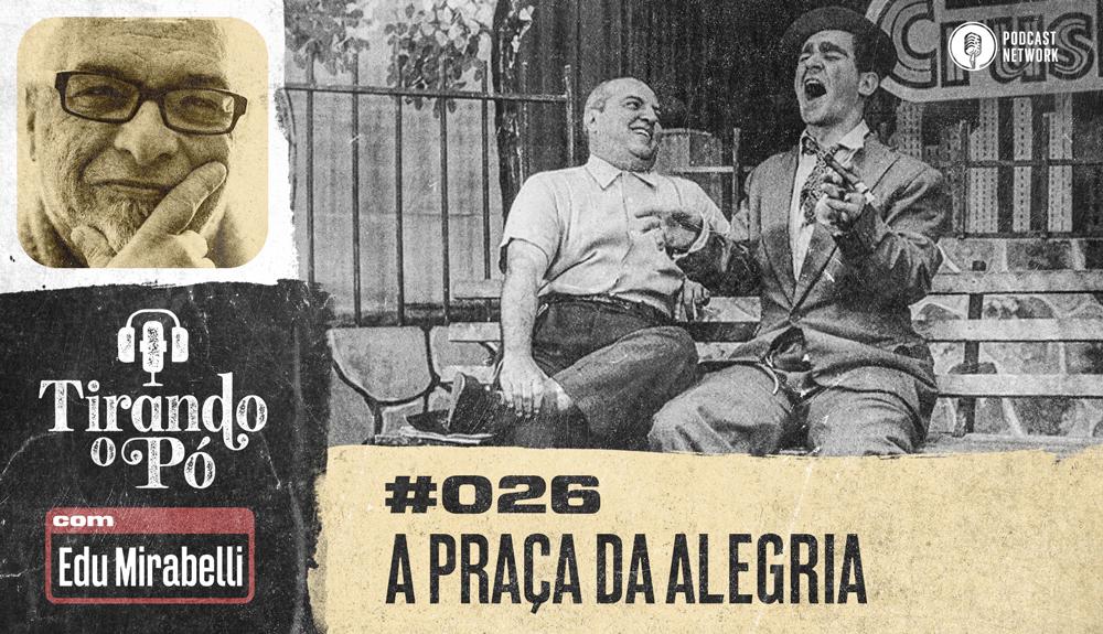 Tirando o Pó 026 – A Praça da Alegria