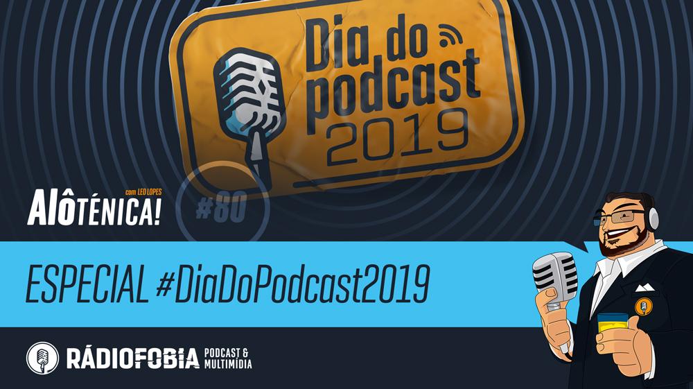 Alô Ténica! #80 – ESPECIAL #DiaDoPodcast2019