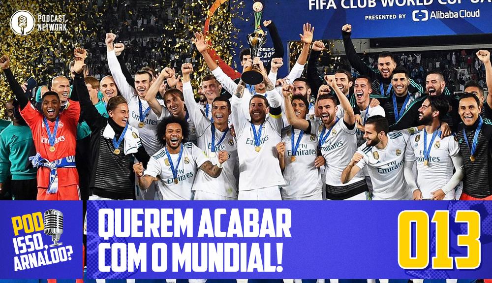 Pod Isso, Arnaldo? #013 – O novo formato do Mundial de Clubes da FIFA!