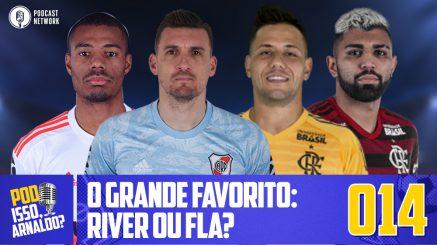 Pod Isso, Arnaldo? #014 – O Grande Favorito: River ou Flamengo?