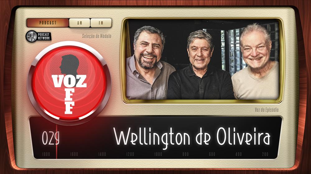 VOZ OFF 029 – Wellington de Oliveira