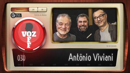 VOZ OFF 030 – Antônio Viviani