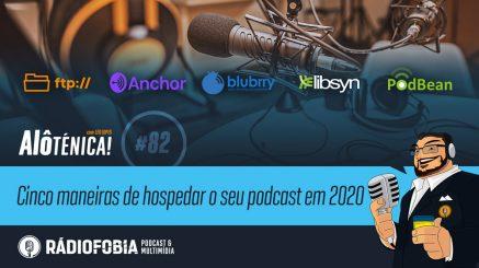 Alô Ténica! #82 – Cinco maneiras de hospedar o seu podcast em 2020